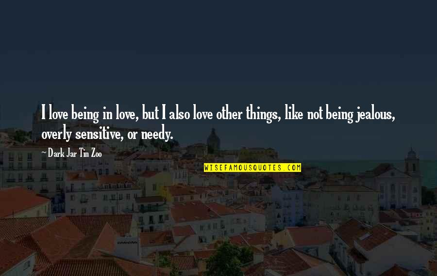 Jealous Love Quotes By Dark Jar Tin Zoo: I love being in love, but I also