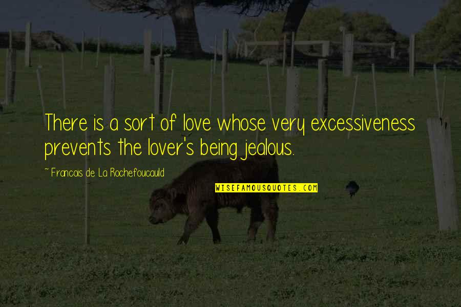 Jealous Love Quotes By Francois De La Rochefoucauld: There is a sort of love whose very