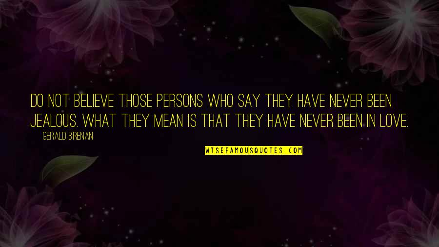 Jealous Love Quotes By Gerald Brenan: Do not believe those persons who say they