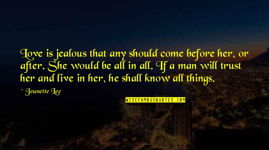Jealous Love Quotes By Jeanette Lee: Love is jealous that any should come before
