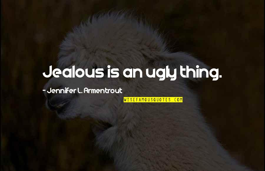 Jealous Love Quotes By Jennifer L. Armentrout: Jealous is an ugly thing.