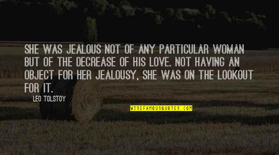 Jealous Love Quotes By Leo Tolstoy: She was jealous not of any particular woman