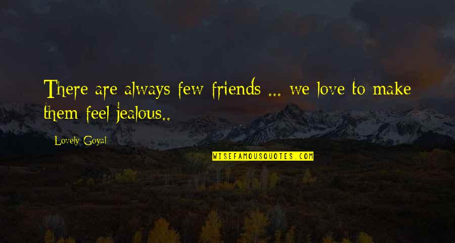 Jealous Love Quotes By Lovely Goyal: There are always few friends ... we love