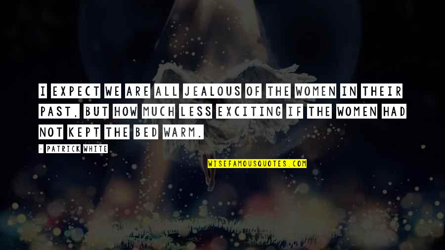 Jealous Love Quotes By Patrick White: I expect we are all jealous of the
