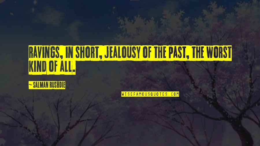 Jealous Love Quotes By Salman Rushdie: Ravings, in short, jealousy of the past, the