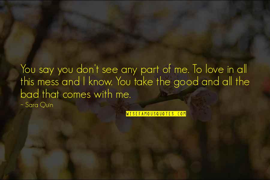 Jealous Love Quotes By Sara Quin: You say you don't see any part of