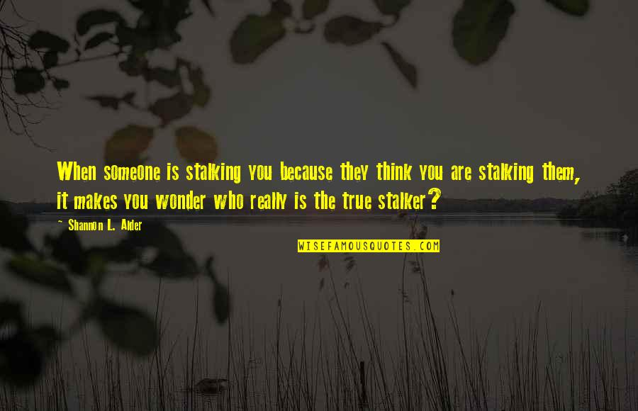 Jealous Love Quotes By Shannon L. Alder: When someone is stalking you because they think