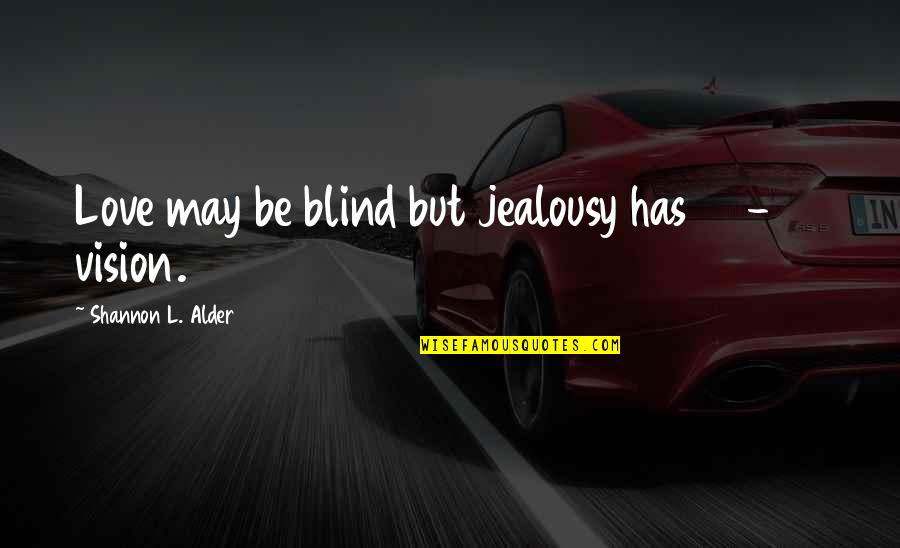 Jealous Love Quotes By Shannon L. Alder: Love may be blind but jealousy has 20-20