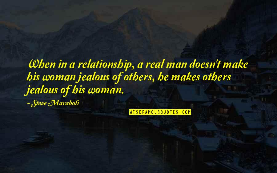 Jealous Love Quotes By Steve Maraboli: When in a relationship, a real man doesn't