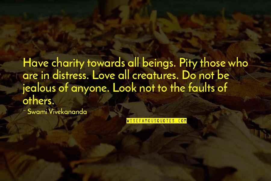 Jealous Love Quotes By Swami Vivekananda: Have charity towards all beings. Pity those who