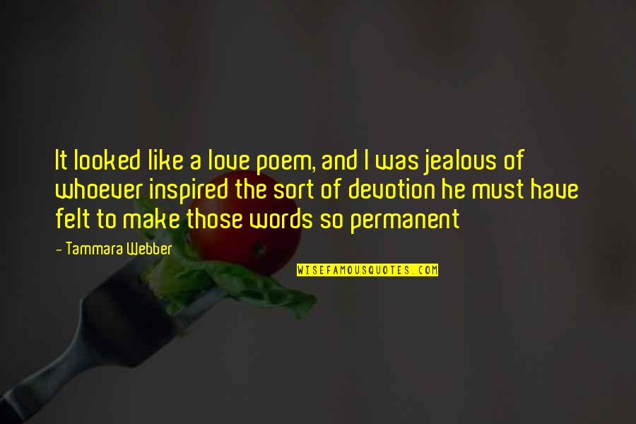 Jealous Love Quotes By Tammara Webber: It looked like a love poem, and I