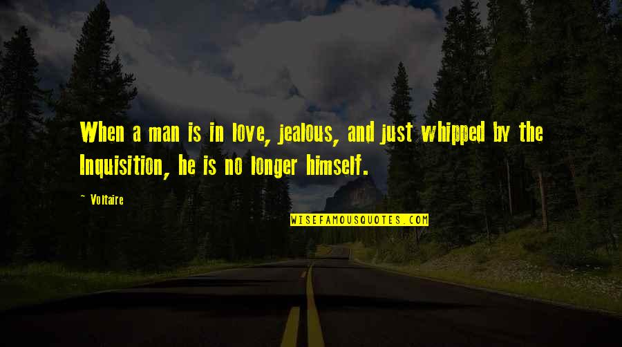 Jealous Love Quotes By Voltaire: When a man is in love, jealous, and