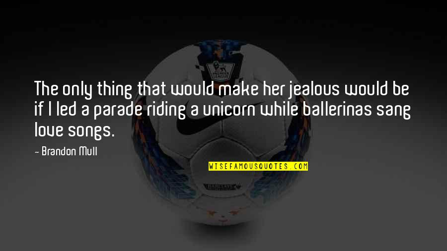 Jealous Of Our Love Quotes By Brandon Mull: The only thing that would make her jealous