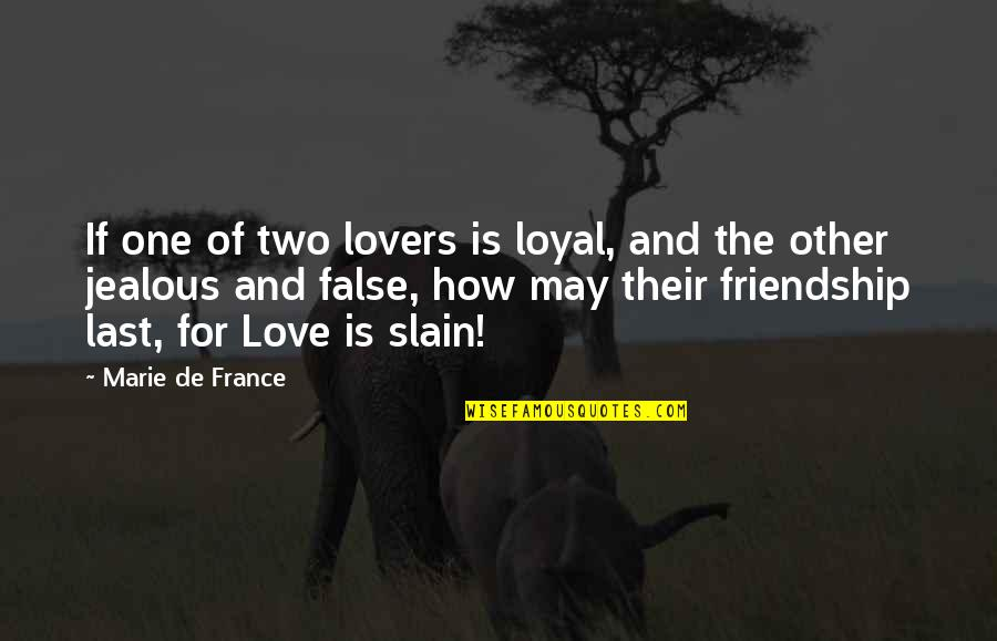 Jealous Of Our Love Quotes By Marie De France: If one of two lovers is loyal, and