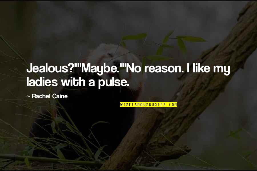 """Jealous Of Our Love Quotes By Rachel Caine: Jealous?""""""""Maybe.""""""""No reason. I like my ladies with a"""