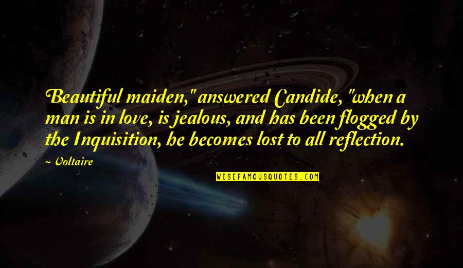 """Jealous Of Our Love Quotes By Voltaire: Beautiful maiden,"""" answered Candide, """"when a man is"""