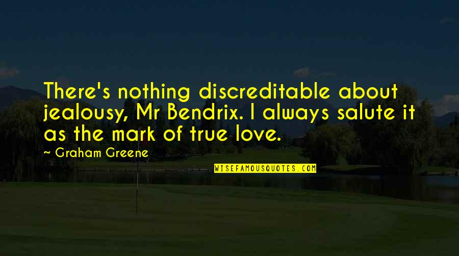 Jealousy About Love Quotes By Graham Greene: There's nothing discreditable about jealousy, Mr Bendrix. I