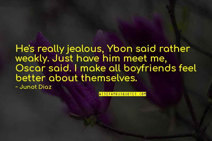 Jealousy About Love Quotes By Junot Diaz: He's really jealous, Ybon said rather weakly. Just