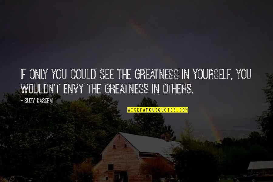 Jealousy Of Others Success Quotes By Suzy Kassem: If only you could see the greatness in