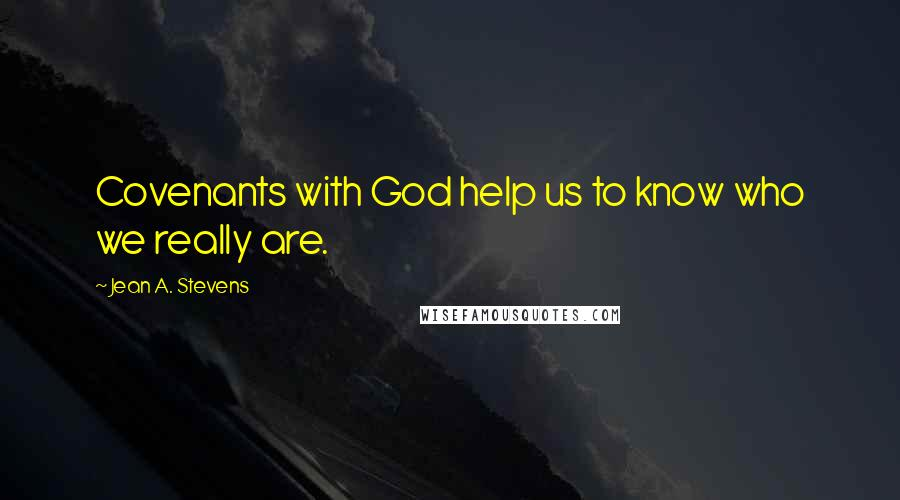 Jean A. Stevens quotes: Covenants with God help us to know who we really are.