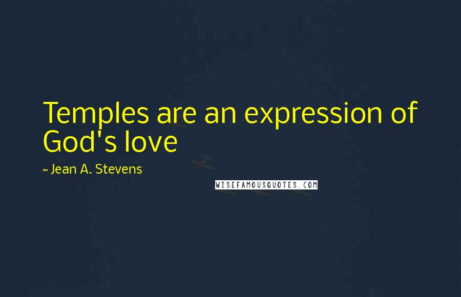 Jean A. Stevens quotes: Temples are an expression of God's love