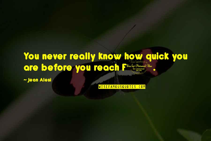 Jean Alesi Quotes By Jean Alesi: You never really know how quick you are