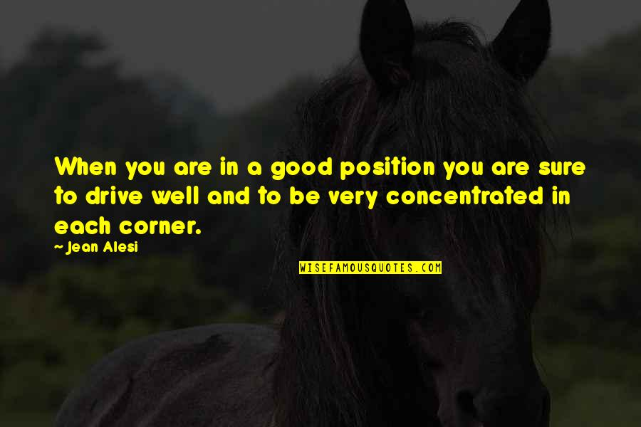 Jean Alesi Quotes By Jean Alesi: When you are in a good position you