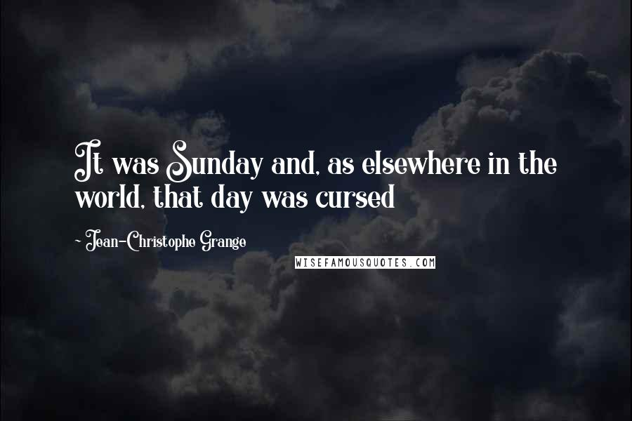 Jean-Christophe Grange quotes: It was Sunday and, as elsewhere in the world, that day was cursed