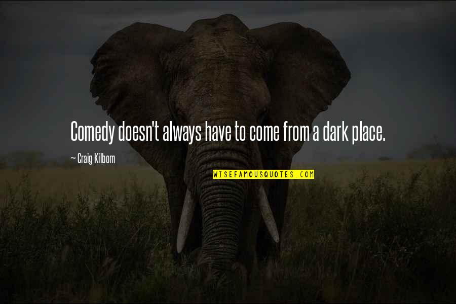 Jean Christophe Quotes By Craig Kilborn: Comedy doesn't always have to come from a
