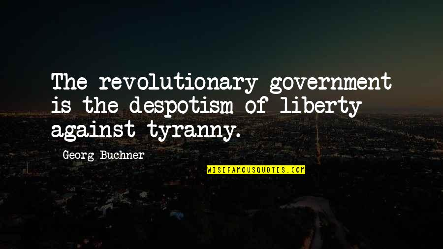 Jean Christophe Quotes By Georg Buchner: The revolutionary government is the despotism of liberty