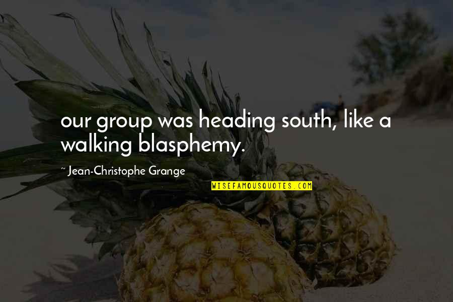 Jean Christophe Quotes By Jean-Christophe Grange: our group was heading south, like a walking