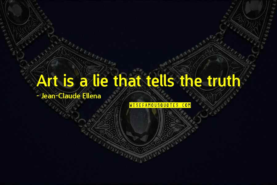 Jean Claude Ellena Quotes By Jean-Claude Ellena: Art is a lie that tells the truth