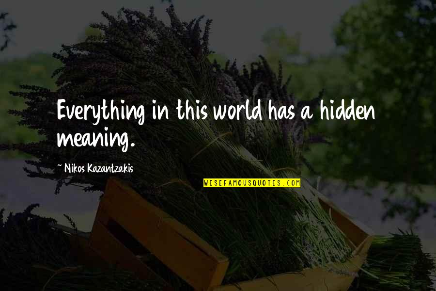 Jean Claude Ellena Quotes By Nikos Kazantzakis: Everything in this world has a hidden meaning.