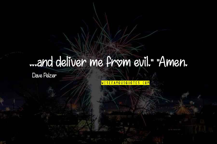 """Jean Claude Izzo Quotes By Dave Pelzer: ...and deliver me from evil."""" """"Amen."""