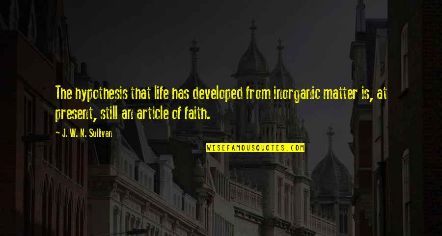 Jean Claude Izzo Quotes By J. W. N. Sullivan: The hypothesis that life has developed from inorganic