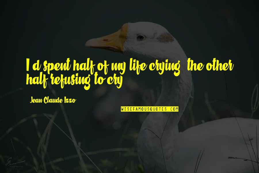 Jean Claude Izzo Quotes By Jean-Claude Izzo: I'd spent half of my life crying, the