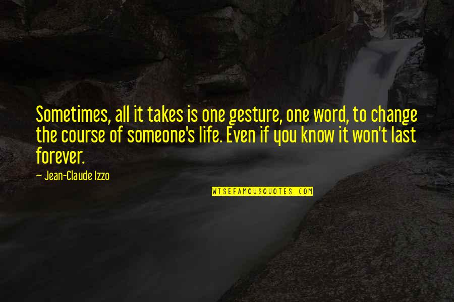 Jean Claude Izzo Quotes By Jean-Claude Izzo: Sometimes, all it takes is one gesture, one
