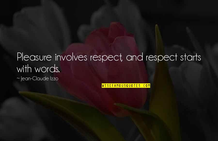 Jean Claude Izzo Quotes By Jean-Claude Izzo: Pleasure involves respect, and respect starts with words.