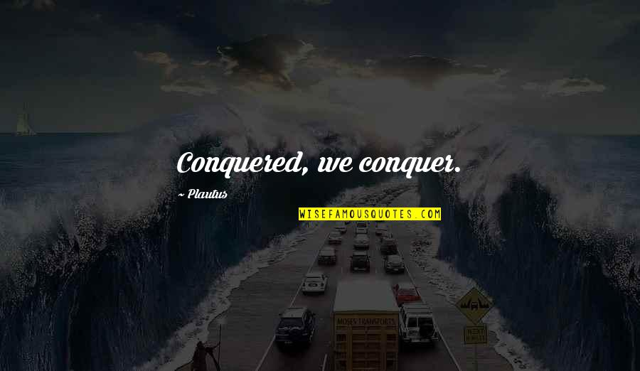 Jean Claude Izzo Quotes By Plautus: Conquered, we conquer.