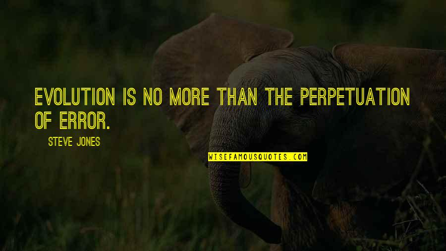 Jean Claude Izzo Quotes By Steve Jones: Evolution is no more than the perpetuation of