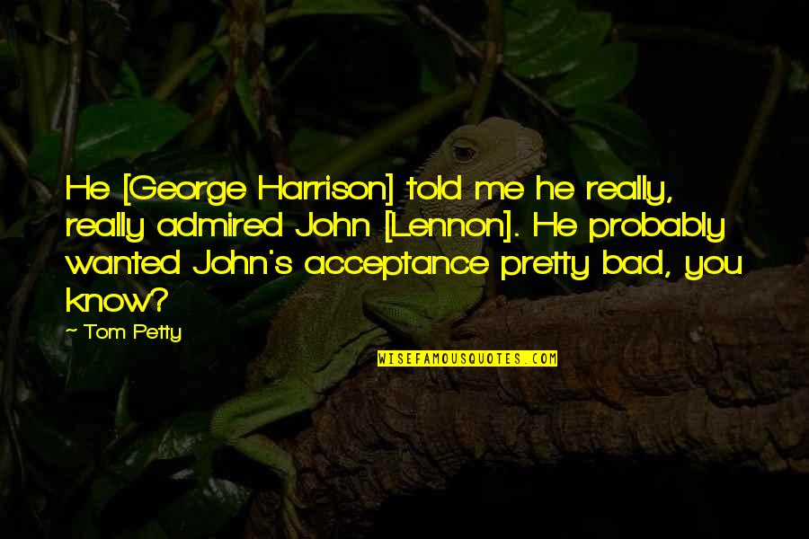 Jean Claude Izzo Quotes By Tom Petty: He [George Harrison] told me he really, really