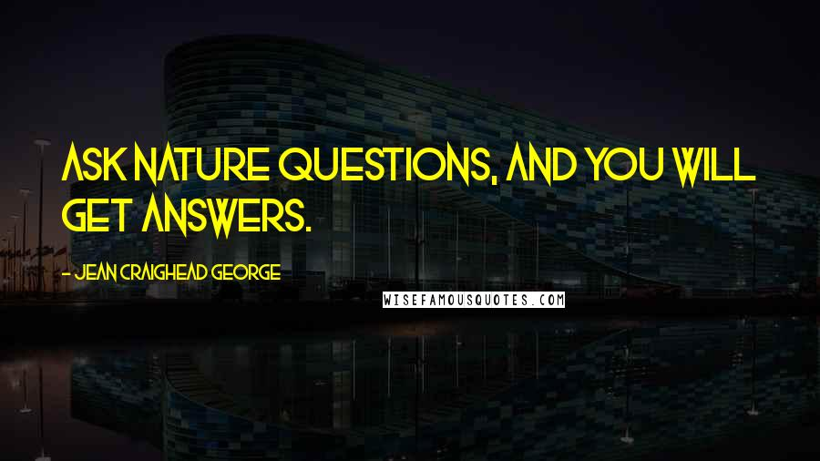 Jean Craighead George quotes: Ask nature questions, and you will get answers.