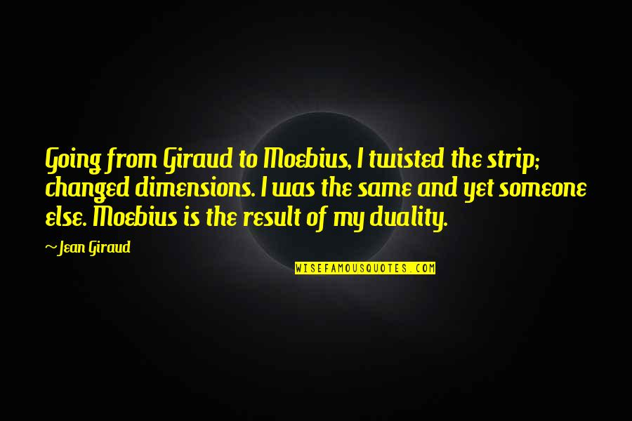 Jean Giraud Quotes By Jean Giraud: Going from Giraud to Moebius, I twisted the