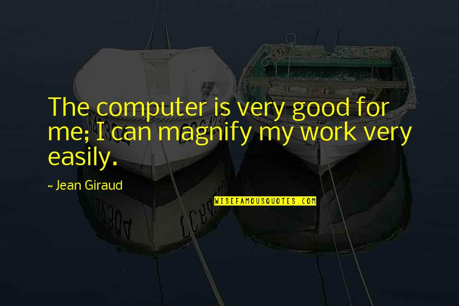 Jean Giraud Quotes By Jean Giraud: The computer is very good for me; I