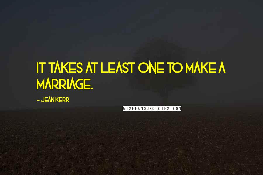 Jean Kerr quotes: It takes at least one to make a marriage.