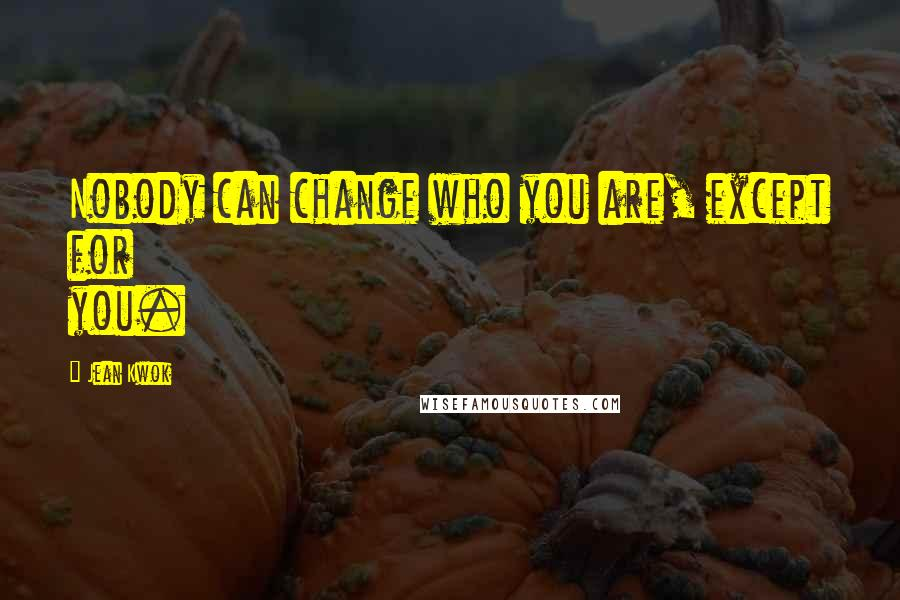 Jean Kwok quotes: Nobody can change who you are, except for you.