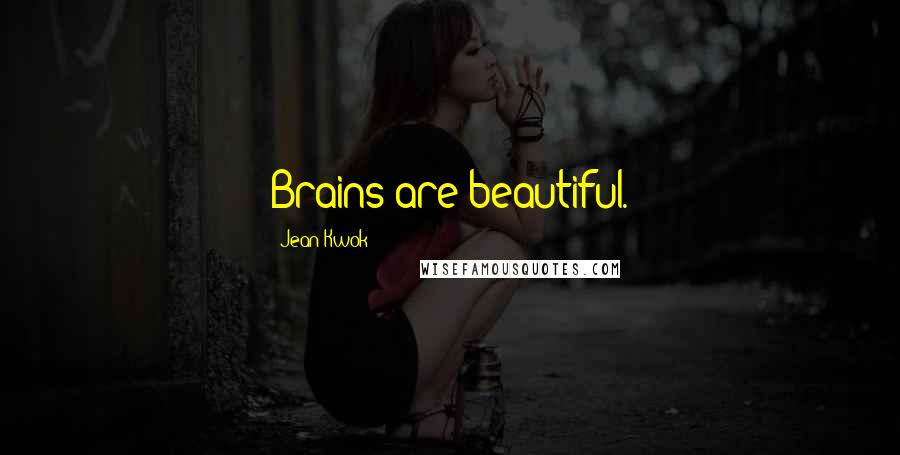 Jean Kwok quotes: Brains are beautiful.