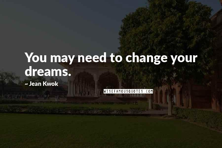 Jean Kwok quotes: You may need to change your dreams.
