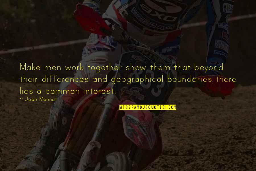 Jean Monnet Quotes By Jean Monnet: Make men work together show them that beyond