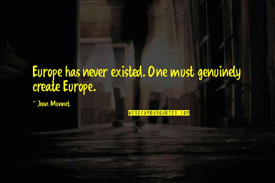 Jean Monnet Quotes By Jean Monnet: Europe has never existed. One must genuinely create
